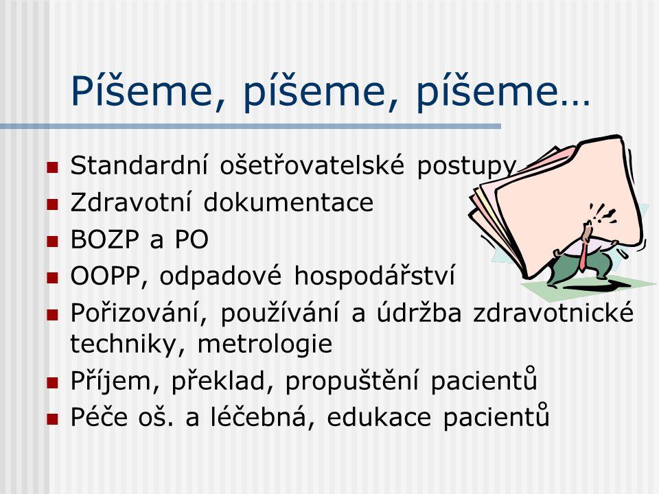 Píšeme, píšeme, píšeme…  Standardní ošetřovatelské postupy  Zdravotní dokumentace  BOZP a PO  OOPP, odpadové hospodářství  Pořizování, používání a údržba zdravotnické techniky, metrologie  Příjem, překlad, propuštění pacientů  Péče oš.