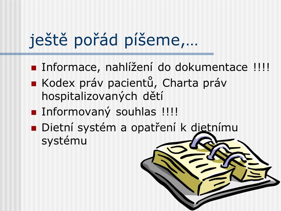 ještě pořád píšeme,…  Informace, nahlížení do dokumentace !!!!  Kodex práv pacientů, Charta práv hospitalizovaných dětí  Informovaný souhlas !!!! 