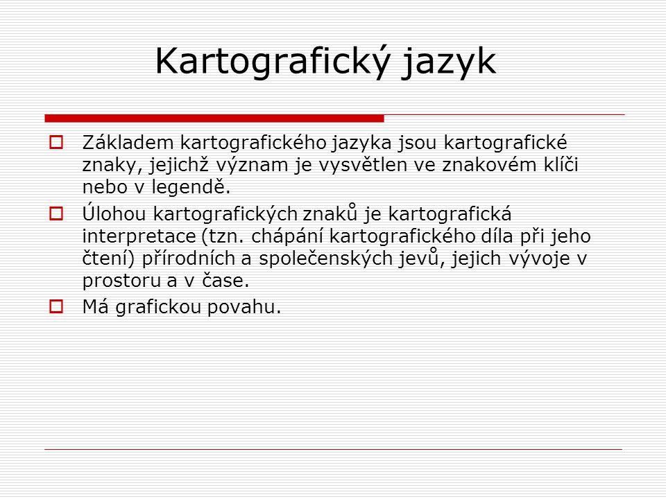 Kartografický jazyk  Základem kartografického jazyka jsou kartografické znaky, jejichž význam je vysvětlen ve znakovém klíči nebo v legendě.  Úlohou