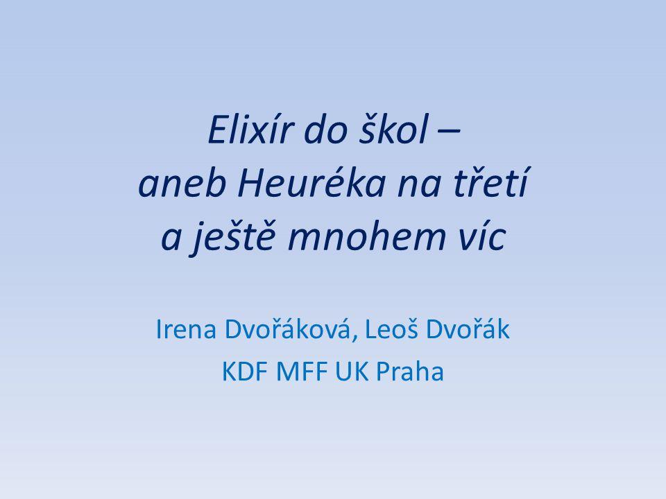 Elixír do škol – aneb Heuréka na třetí a ještě mnohem víc Irena Dvořáková, Leoš Dvořák KDF MFF UK Praha