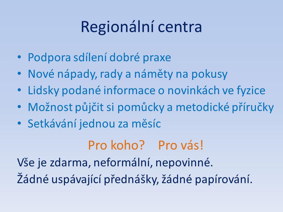 Regionální centra • Podpora sdílení dobré praxe • Nové nápady, rady a náměty na pokusy • Lidsky podané informace o novinkách ve fyzice • Možnost půjči