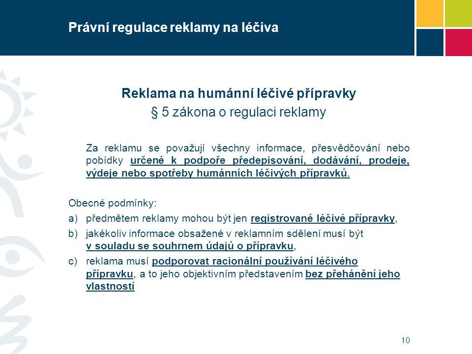 Právní regulace reklamy na léčiva Reklama na humánní léčivé přípravky § 5 zákona o regulaci reklamy Za reklamu se považují všechny informace, přesvědč