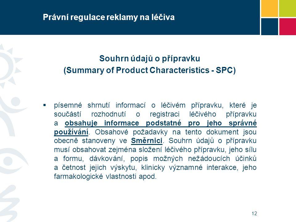 Právní regulace reklamy na léčiva Souhrn údajů o přípravku (Summary of Product Characteristics - SPC)  písemné shrnutí informací o léčivém přípravku,