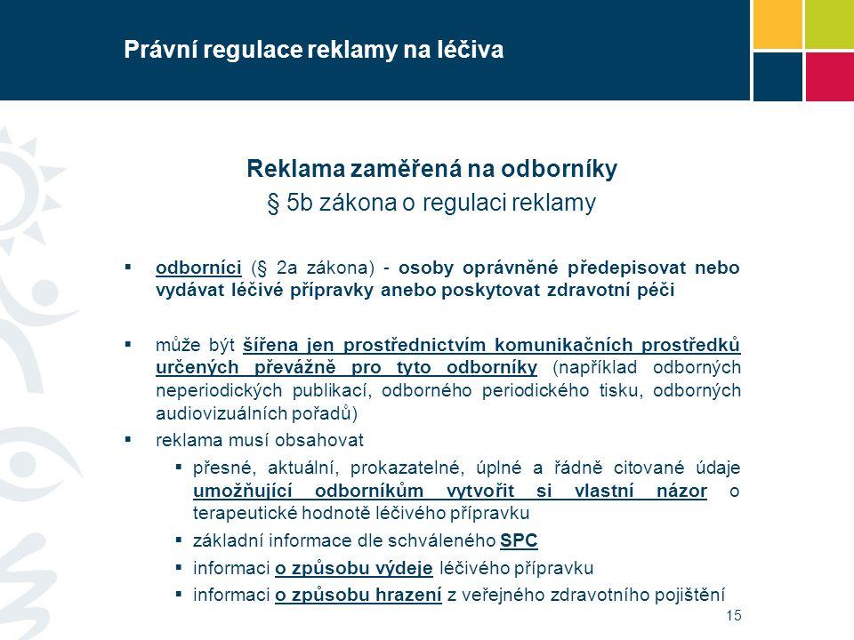 Právní regulace reklamy na léčiva Reklama zaměřená na odborníky § 5b zákona o regulaci reklamy  odborníci (§ 2a zákona) - osoby oprávněné předepisova