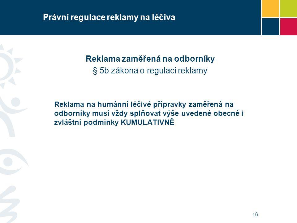 Právní regulace reklamy na léčiva Reklama zaměřená na odborníky § 5b zákona o regulaci reklamy Reklama na humánní léčivé přípravky zaměřená na odborní