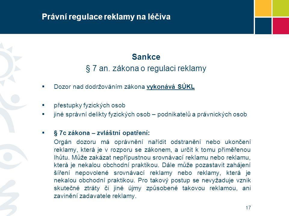 Právní regulace reklamy na léčiva Sankce § 7 an. zákona o regulaci reklamy  Dozor nad dodržováním zákona vykonává SÚKL  přestupky fyzických osob  j