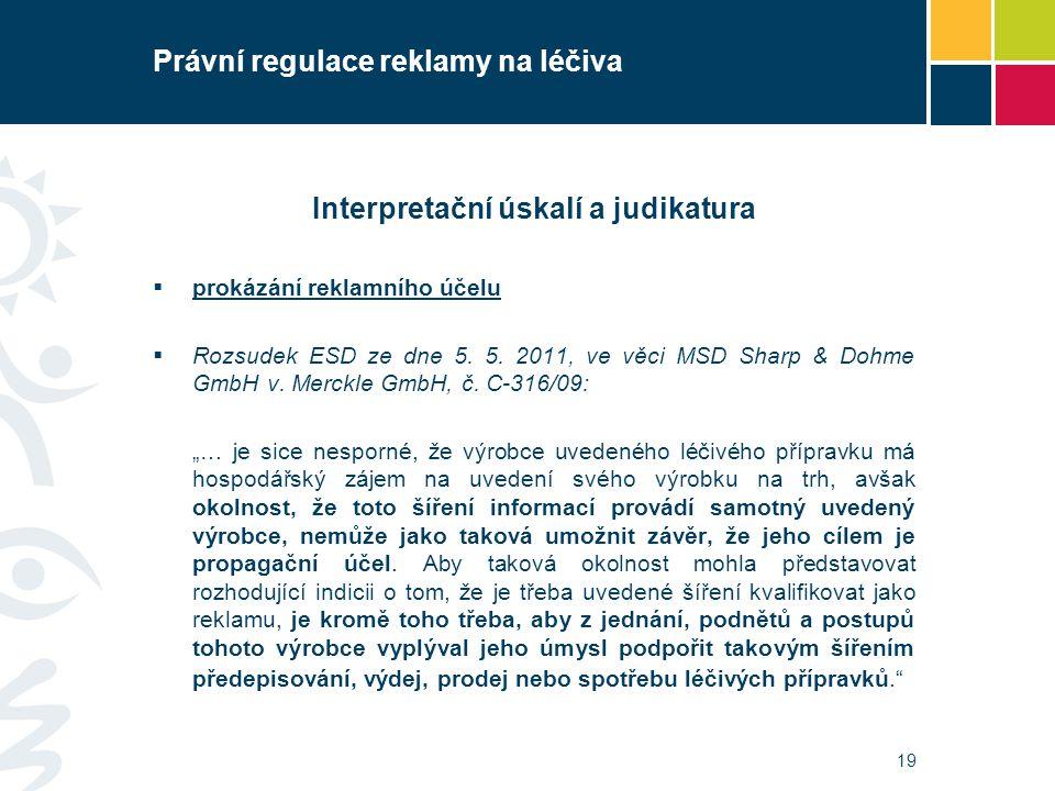 Právní regulace reklamy na léčiva Interpretační úskalí a judikatura  prokázání reklamního účelu  Rozsudek ESD ze dne 5. 5. 2011, ve věci MSD Sharp &