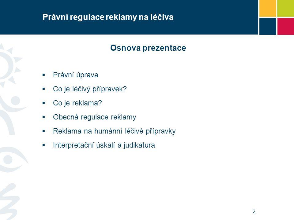 2 Právní regulace reklamy na léčiva Osnova prezentace  Právní úprava  Co je léčivý přípravek?  Co je reklama?  Obecná regulace reklamy  Reklama n
