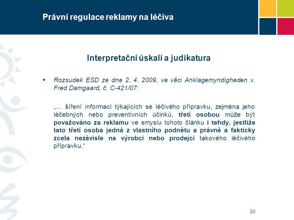Právní regulace reklamy na léčiva Interpretační úskalí a judikatura  Rozsudek ESD ze dne 2. 4. 2009, ve věci Anklagemyndigheden v. Fred Damgaard, č.