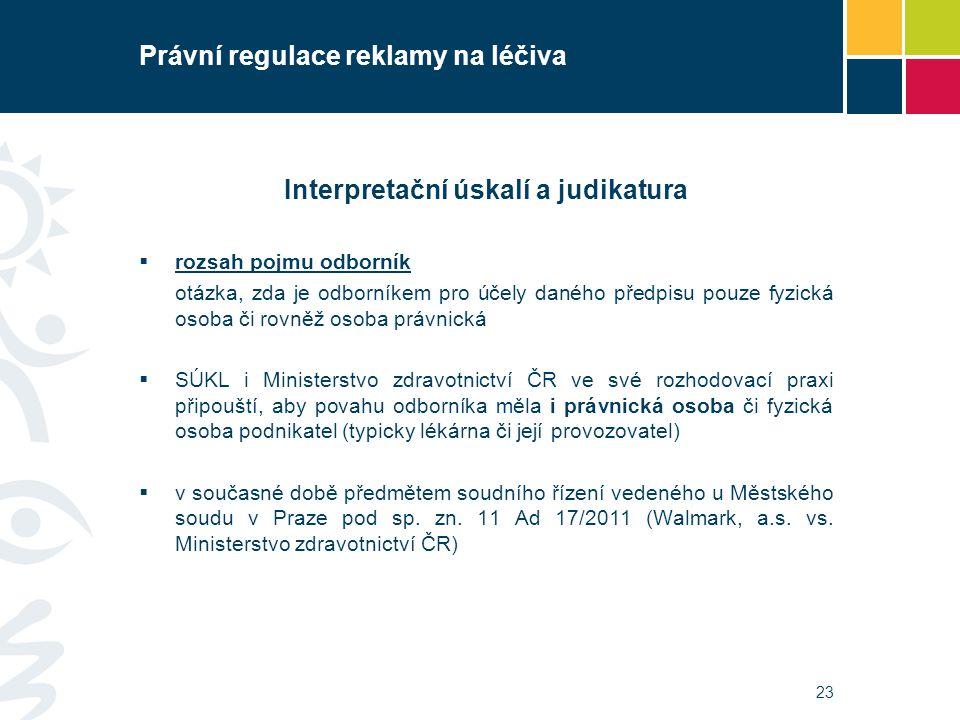 Právní regulace reklamy na léčiva Interpretační úskalí a judikatura  rozsah pojmu odborník otázka, zda je odborníkem pro účely daného předpisu pouze