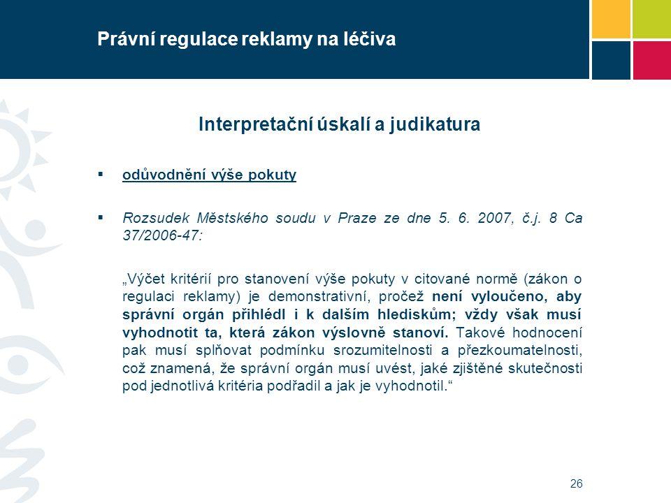 Právní regulace reklamy na léčiva Interpretační úskalí a judikatura  odůvodnění výše pokuty  Rozsudek Městského soudu v Praze ze dne 5. 6. 2007, č.j