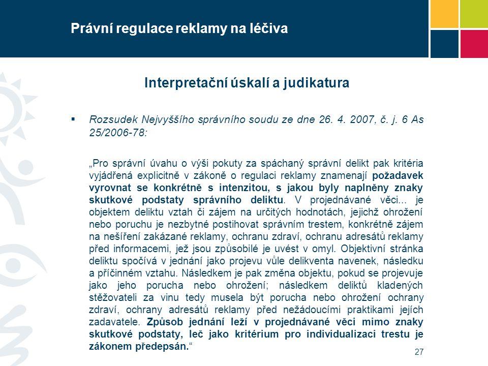 """Právní regulace reklamy na léčiva Interpretační úskalí a judikatura  Rozsudek Nejvyššího správního soudu ze dne 26. 4. 2007, č. j. 6 As 25/2006-78: """""""