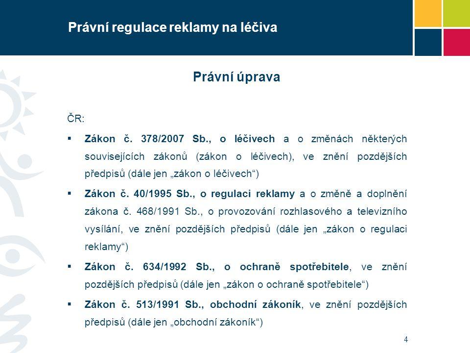 4 Právní regulace reklamy na léčiva Právní úprava ČR:  Zákon č. 378/2007 Sb., o léčivech a o změnách některých souvisejících zákonů (zákon o léčivech