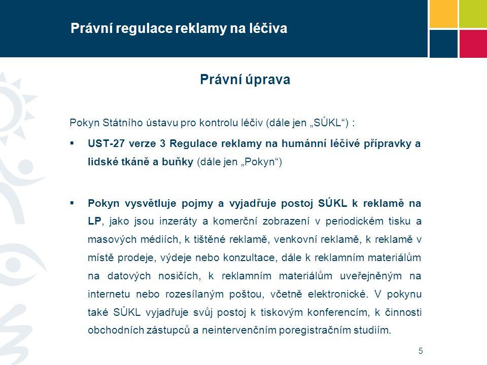 """5 Právní regulace reklamy na léčiva Právní úprava Pokyn Státního ústavu pro kontrolu léčiv (dále jen """"SÚKL"""") :  UST-27 verze 3 Regulace reklamy na hu"""