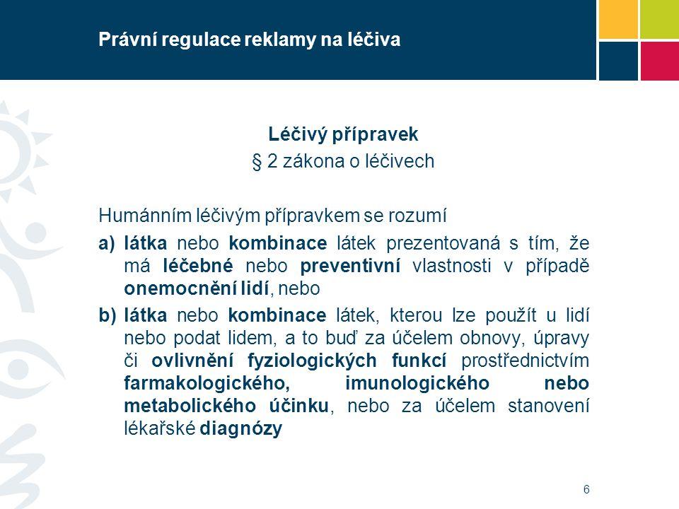 Právní regulace reklamy na léčiva Léčivý přípravek § 2 zákona o léčivech Humánním léčivým přípravkem se rozumí a)látka nebo kombinace látek prezentova