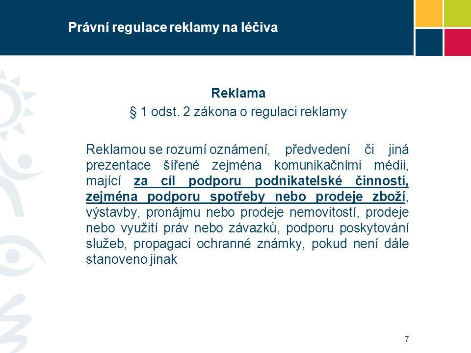 Právní regulace reklamy na léčiva Reklama § 1 odst. 2 zákona o regulaci reklamy Reklamou se rozumí oznámení, předvedení či jiná prezentace šířené zejm