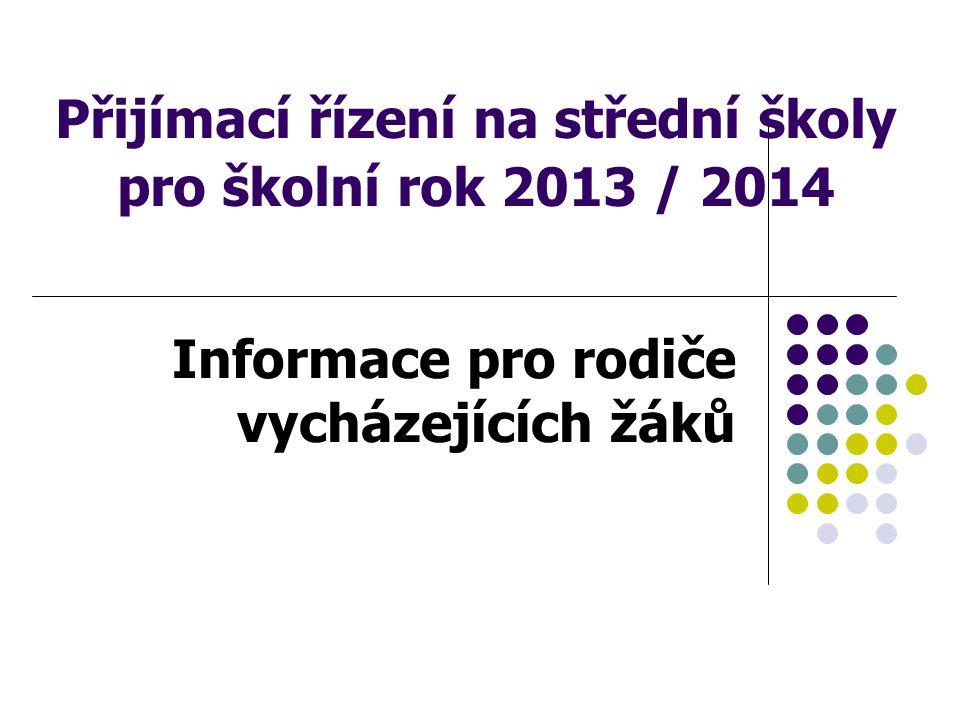 Přijímací řízení na střední školy pro školní rok 2013 / 2014 Informace pro rodiče vycházejících žáků