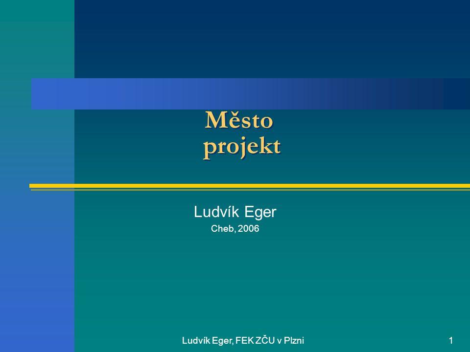 Ludvík Eger, FEK ZČU v Plzni1 Město projekt Ludvík Eger Cheb, 2006