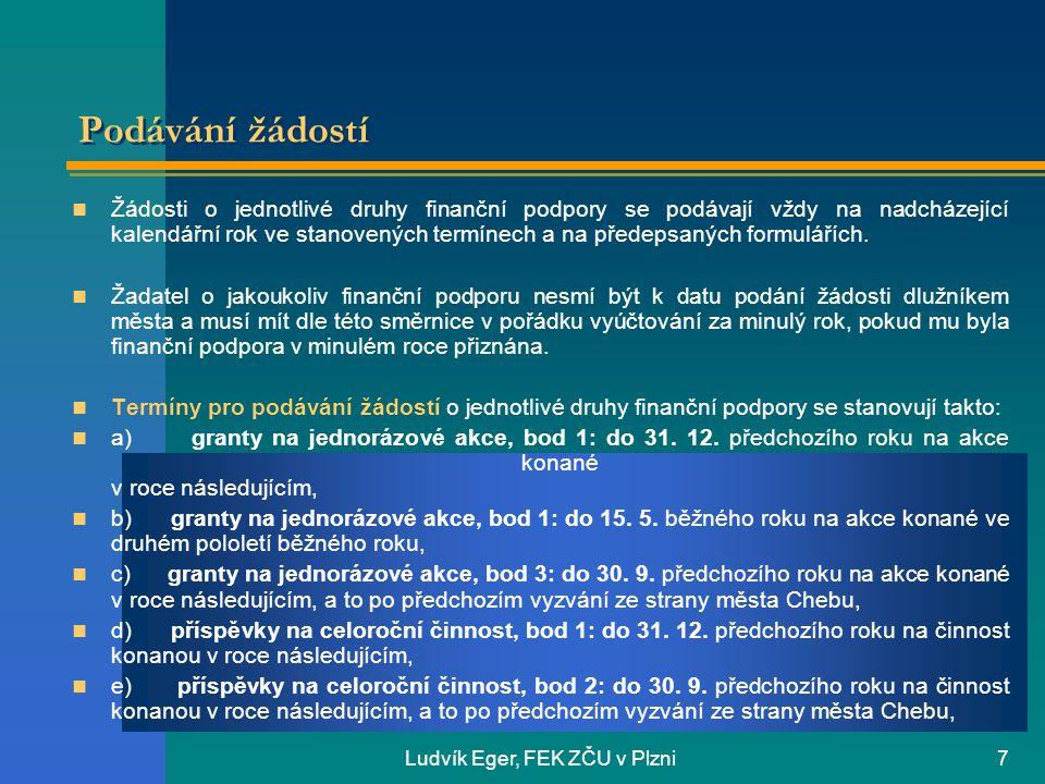 Ludvík Eger, FEK ZČU v Plzni7 Podávání žádostí  Žádosti o jednotlivé druhy finanční podpory se podávají vždy na nadcházející kalendářní rok ve stanovených termínech a na předepsaných formulářích.