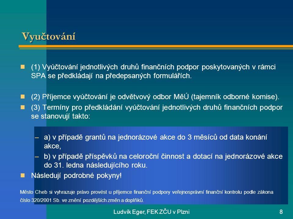 Ludvík Eger, FEK ZČU v Plzni8 Vyučtování  (1) Vyúčtování jednotlivých druhů finančních podpor poskytovaných v rámci SPA se předkládají na předepsaných formulářích.