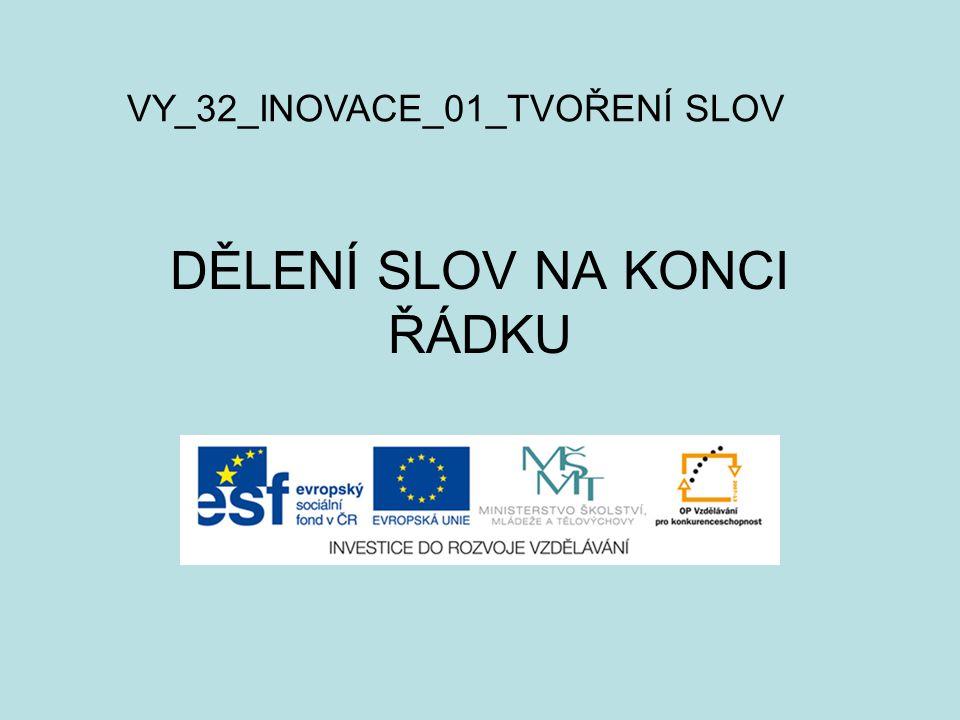 DĚLENÍ SLOV NA KONCI ŘÁDKU VY_32_INOVACE_01_TVOŘENÍ SLOV