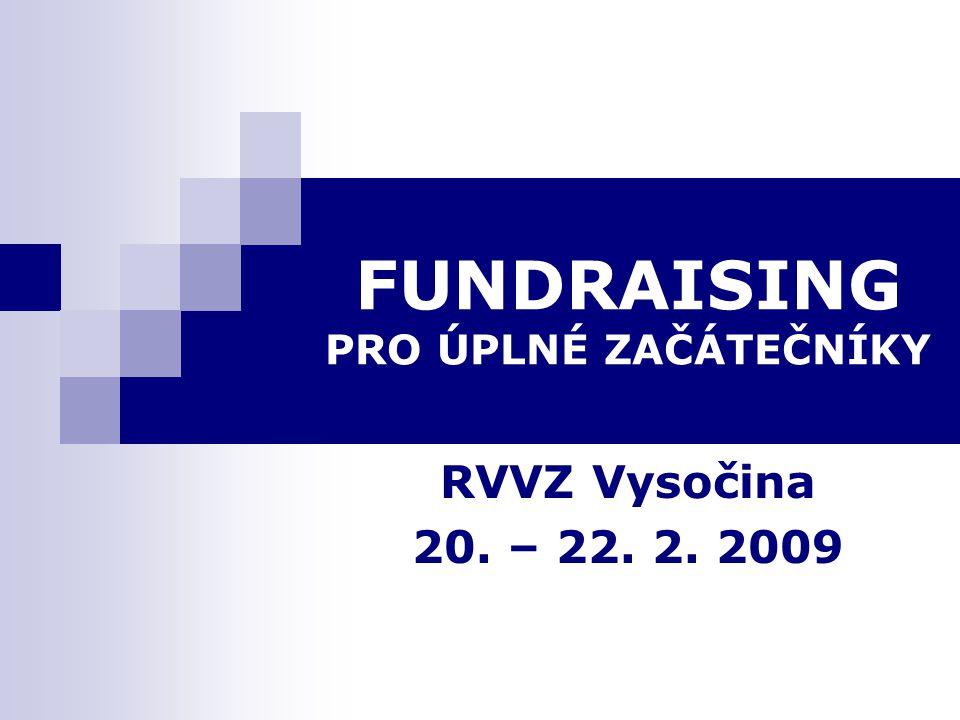 FUNDRAISING PRO ÚPLNÉ ZAČÁTEČNÍKY RVVZ Vysočina 20. – 22. 2. 2009