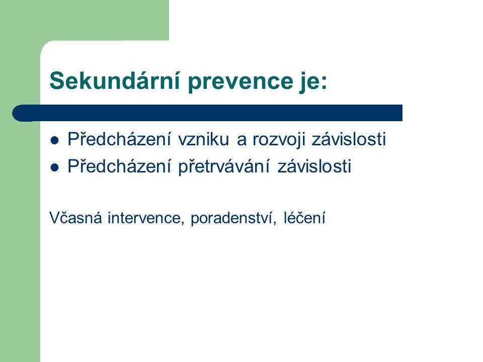Sekundární prevence je:  Předcházení vzniku a rozvoji závislosti  Předcházení přetrvávání závislosti Včasná intervence, poradenství, léčení