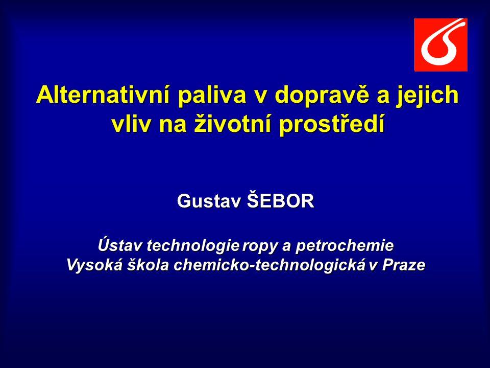 Alternativní paliva v dopravě a jejich vliv na životní prostředí Gustav ŠEBOR Ústav technologie ropy a petrochemie Vysoká škola chemicko-technologická