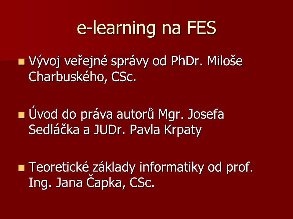 e-learning na FES  Vývoj veřejné správy od PhDr. Miloše Charbuského, CSc.  Úvod do práva autorů Mgr. Josefa Sedláčka a JUDr. Pavla Krpaty  Teoretic