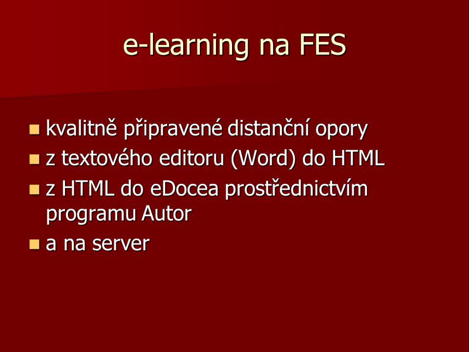 e-learning na FES  kvalitně připravené distanční opory  z textového editoru (Word) do HTML  z HTML do eDocea prostřednictvím programu Autor  a na