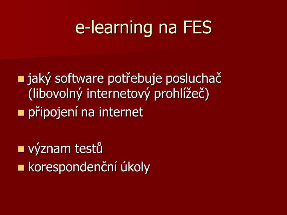 e-learning na FES  jaký software potřebuje posluchač (libovolný internetový prohlížeč)  připojení na internet  význam testů  korespondenční úkoly