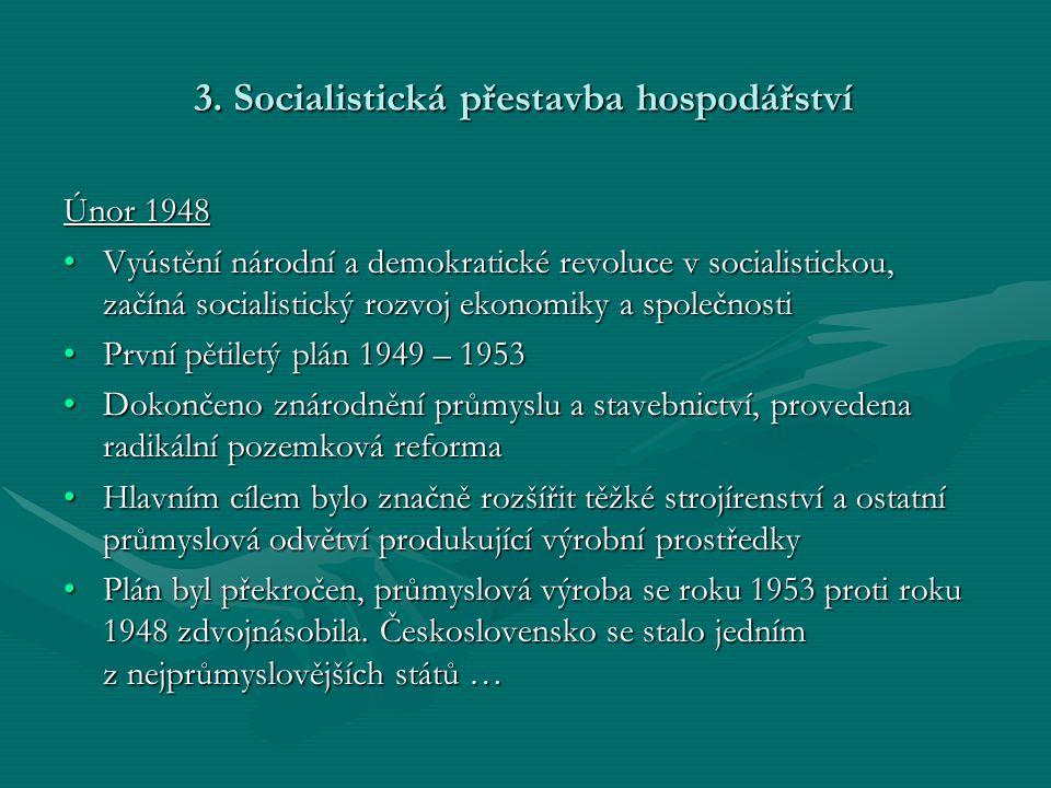 3. Socialistická přestavba hospodářství Únor 1948 •Vyústění národní a demokratické revoluce v socialistickou, začíná socialistický rozvoj ekonomiky a