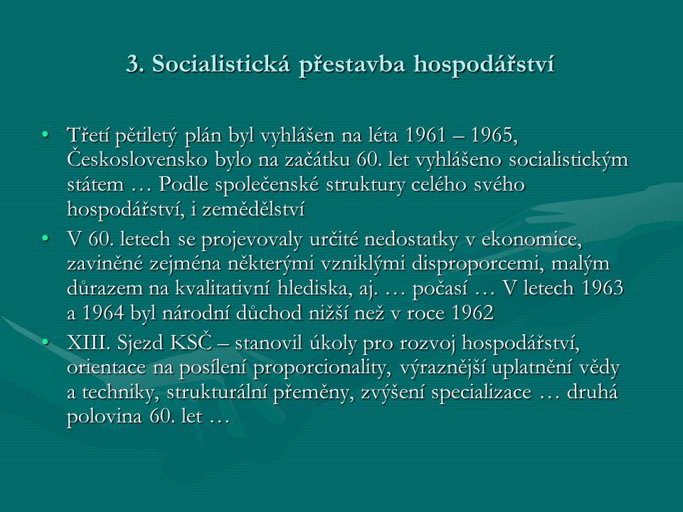 3. Socialistická přestavba hospodářství •Třetí pětiletý plán byl vyhlášen na léta 1961 – 1965, Československo bylo na začátku 60. let vyhlášeno social