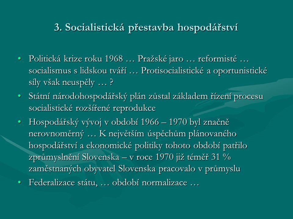 3. Socialistická přestavba hospodářství •Politická krize roku 1968 … Pražské jaro … reformisté … socialismus s lidskou tváří … Protisocialistické a op