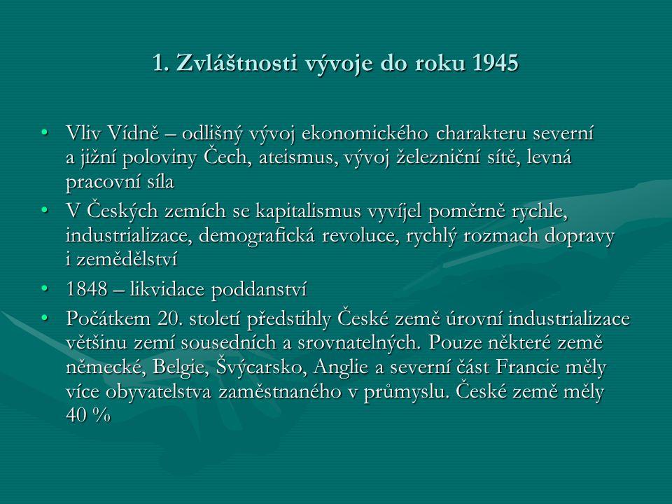 1. Zvláštnosti vývoje do roku 1945 •Vliv Vídně – odlišný vývoj ekonomického charakteru severní a jižní poloviny Čech, ateismus, vývoj železniční sítě,