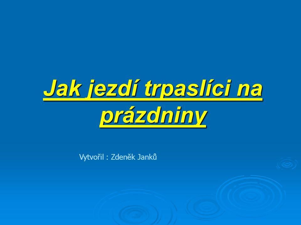 Jak jezdí trpaslíci na prázdniny Vytvořil : Zdeněk Janků