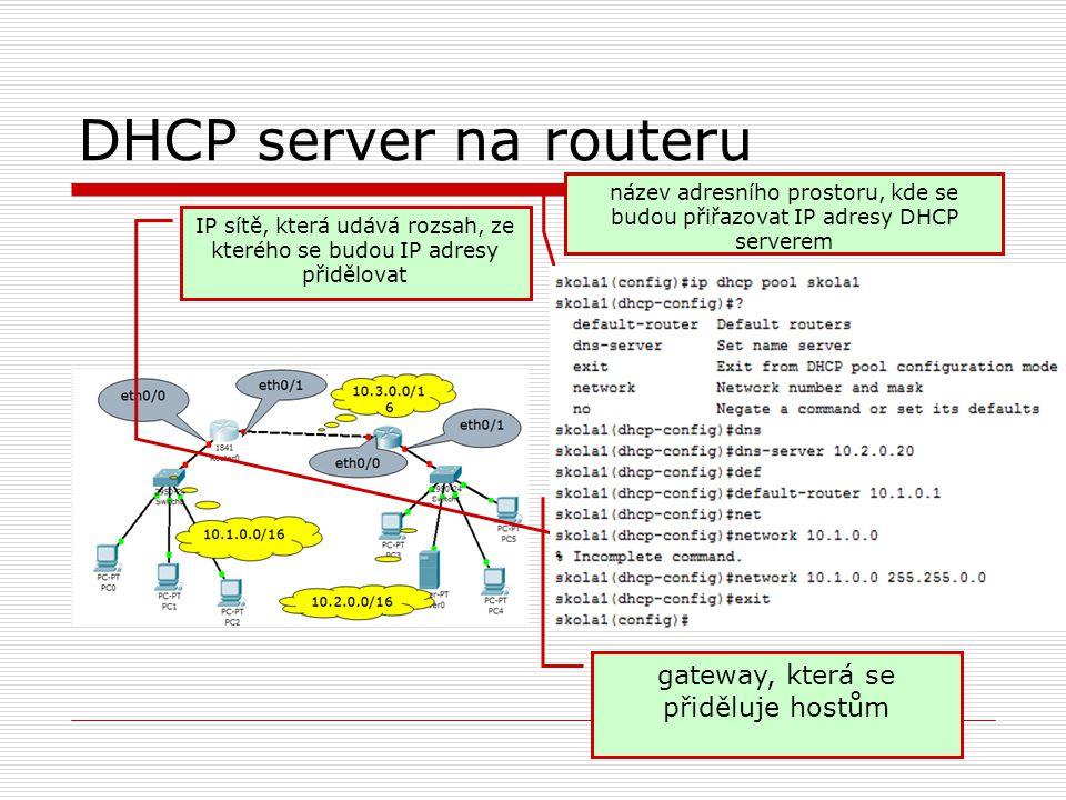 DHCP server na routeru gateway, která se přiděluje hostům název adresního prostoru, kde se budou přiřazovat IP adresy DHCP serverem IP sítě, která udává rozsah, ze kterého se budou IP adresy přidělovat