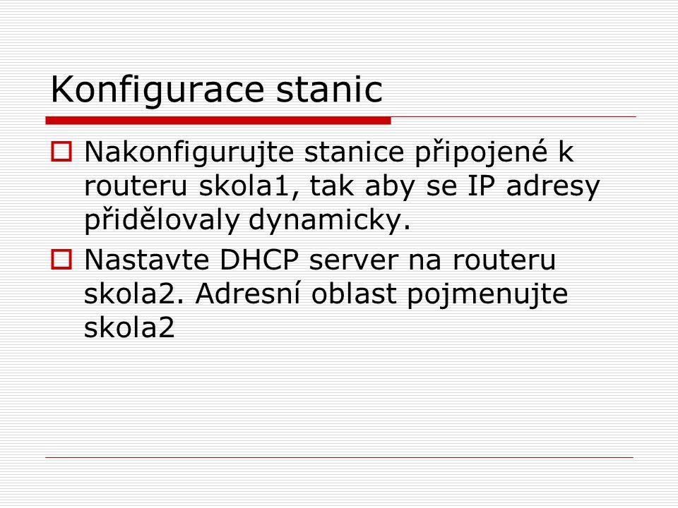 Konfigurace stanic  Nakonfigurujte stanice připojené k routeru skola1, tak aby se IP adresy přidělovaly dynamicky.  Nastavte DHCP server na routeru