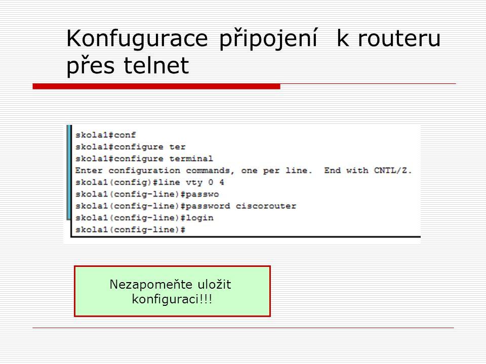 Konfugurace připojení k routeru přes telnet Nezapomeňte uložit konfiguraci!!!