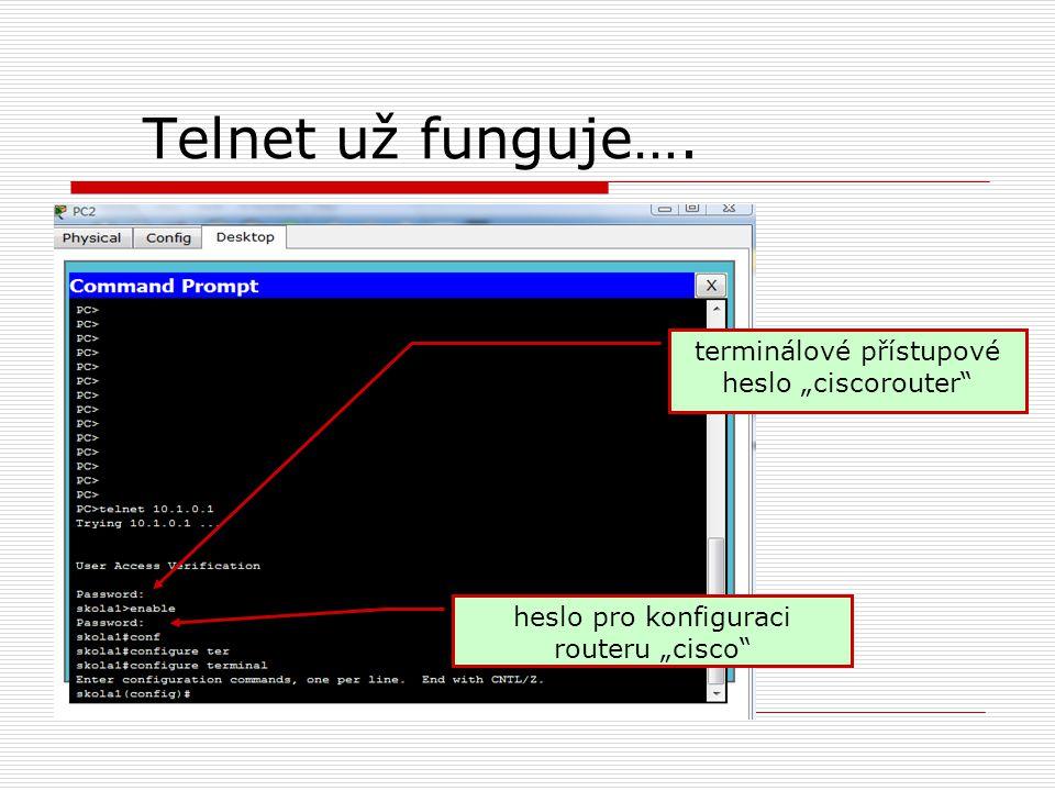 """Telnet už funguje…. terminálové přístupové heslo """"ciscorouter"""" heslo pro konfiguraci routeru """"cisco"""""""