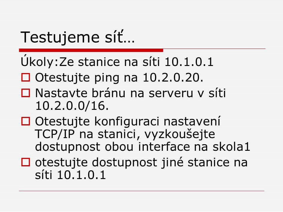 Testujeme síť… Úkoly:Ze stanice na síti 10.1.0.1  Otestujte ping na 10.2.0.20.  Nastavte bránu na serveru v síti 10.2.0.0/16.  Otestujte konfigurac
