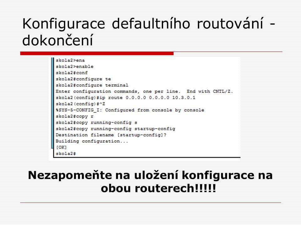Konfigurace defaultního routování - dokončení Nezapomeňte na uložení konfigurace na obou routerech!!!!!