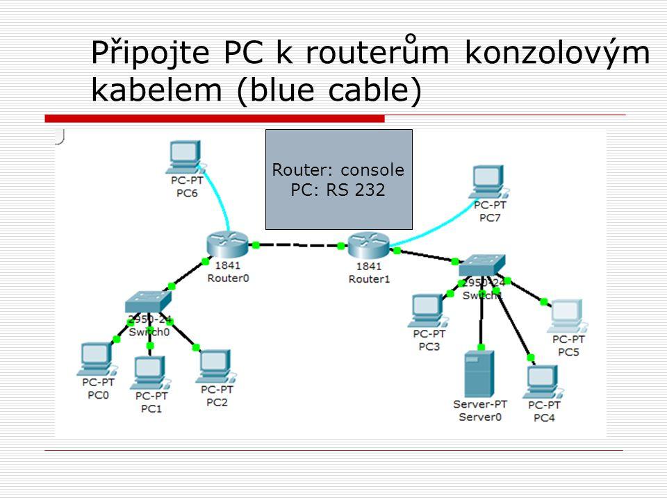 Připojte PC k routerům konzolovým kabelem (blue cable) Router: console PC: RS 232