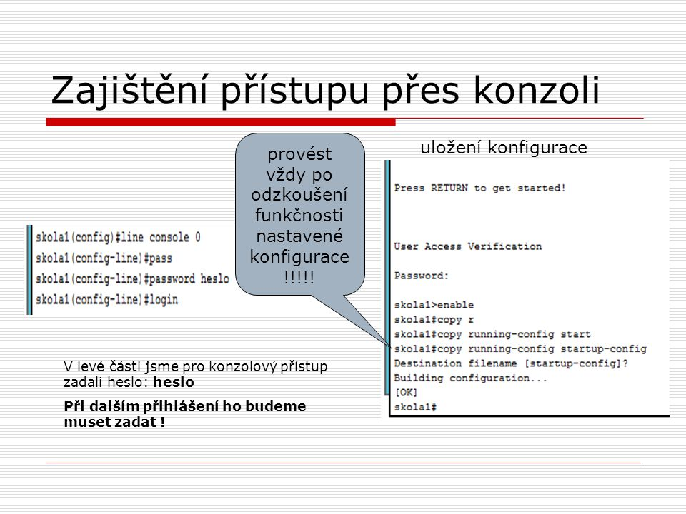 Zajištění přístupu přes konzoli V levé části jsme pro konzolový přístup zadali heslo: heslo Při dalším přihlášení ho budeme muset zadat ! uložení konf