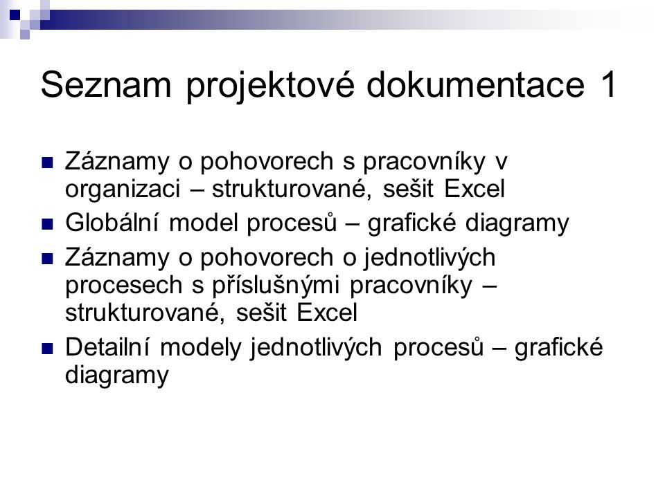 Seznam projektové dokumentace 1  Záznamy o pohovorech s pracovníky v organizaci – strukturované, sešit Excel  Globální model procesů – grafické diag