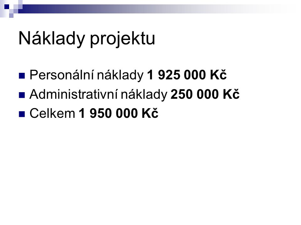 Náklady projektu  Personální náklady 1 925 000 Kč  Administrativní náklady 250 000 Kč  Celkem 1 950 000 Kč
