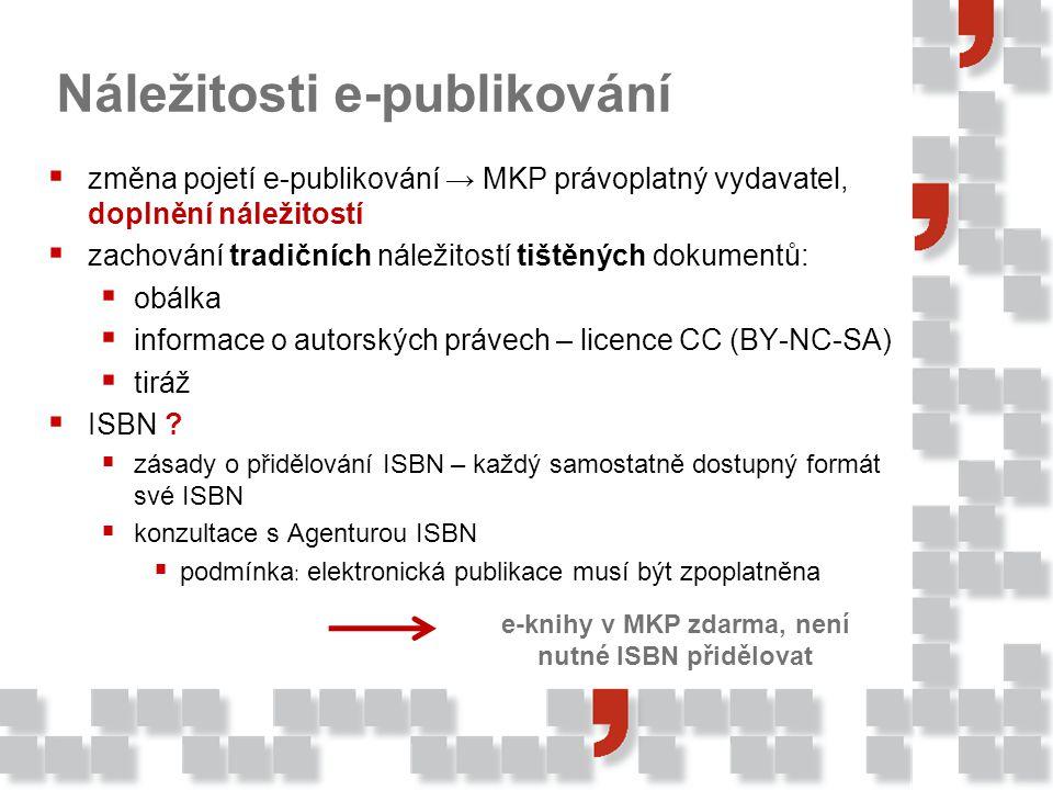  změna pojetí e-publikování → MKP právoplatný vydavatel, doplnění náležitostí  zachování tradičních náležitostí tištěných dokumentů:  obálka  informace o autorských právech – licence CC (BY-NC-SA)  tiráž  ISBN .