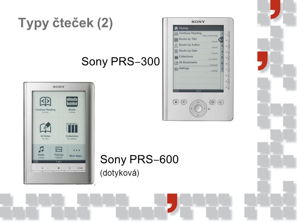 Typy čteček (2) Sony PRS ‒ 600 (dotyková) Sony PRS ‒ 300