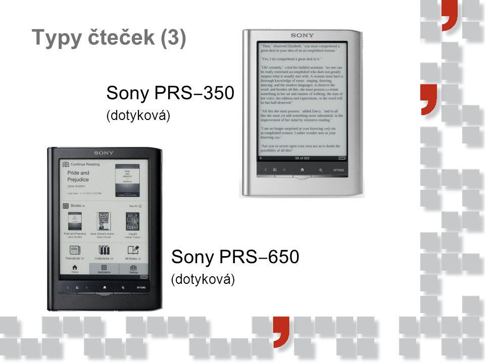 Typy čteček (3) Sony PRS ‒ 350 (dotyková) Sony PRS ‒ 650 (dotyková)