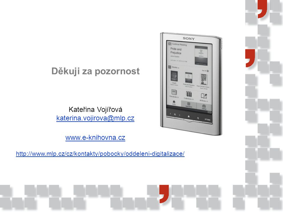 Děkuji za pozornost Kateřina Vojířová katerina.vojirova@mlp.cz www.e-knihovna.cz http://www.mlp.cz/cz/kontakty/pobocky/oddeleni-digitalizace/